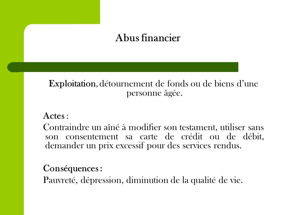 Abus financier Exploitation, détournement de fonds ou de biens dune personne âgée.