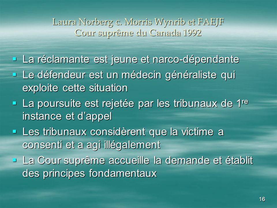 16 Laura Norberg c. Morris Wynrib et FAEJF Cour suprême du Canada 1992 La réclamante est jeune et narco-dépendante La réclamante est jeune et narco-dé