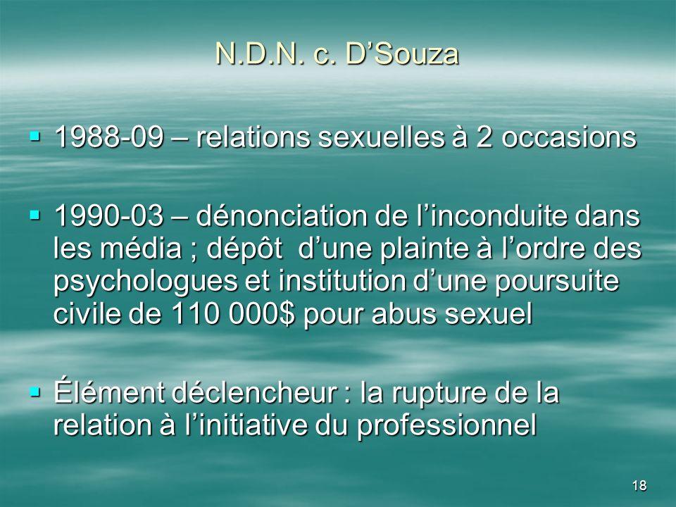 18 N.D.N. c. DSouza 1988-09 – relations sexuelles à 2 occasions 1988-09 – relations sexuelles à 2 occasions 1990-03 – dénonciation de linconduite dans