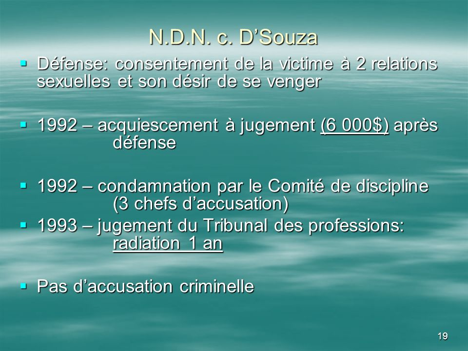 19 N.D.N. c. DSouza Défense: consentement de la victime à 2 relations sexuelles et son désir de se venger Défense: consentement de la victime à 2 rela