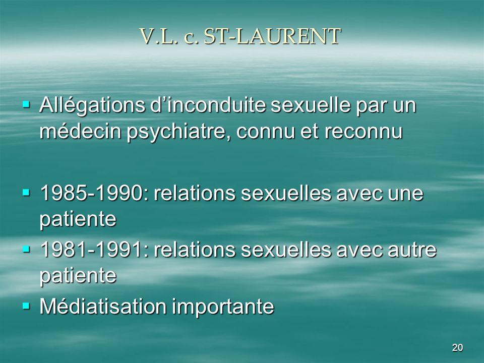 20 V.L. c. ST-LAURENT Allégations dinconduite sexuelle par un médecin psychiatre, connu et reconnu Allégations dinconduite sexuelle par un médecin psy