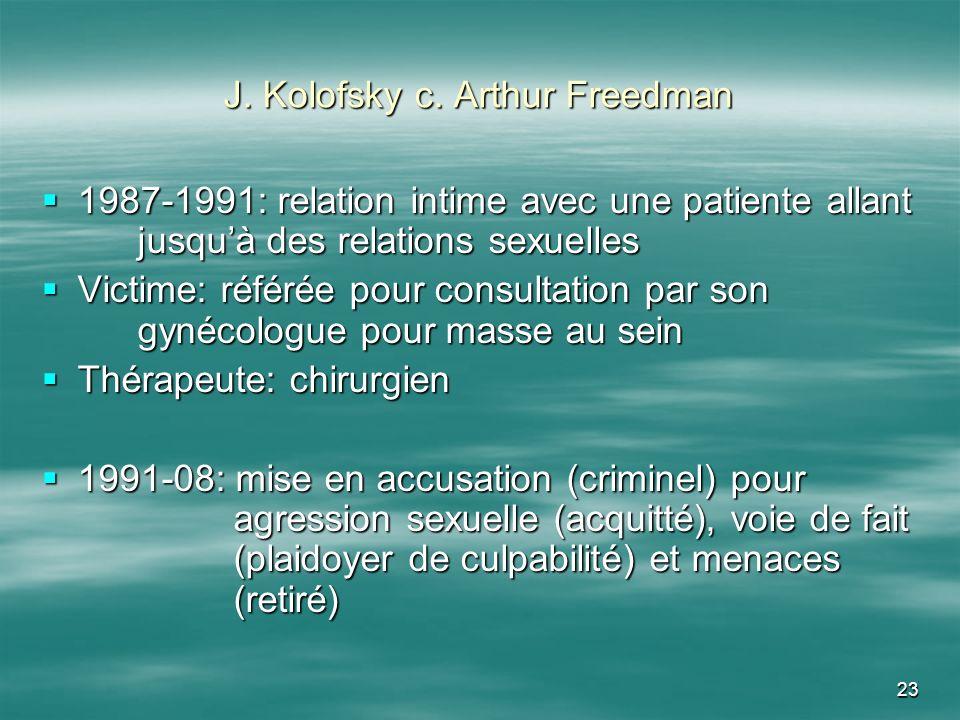 23 J. Kolofsky c. Arthur Freedman 1987-1991: relation intime avec une patiente allant jusquà des relations sexuelles 1987-1991: relation intime avec u