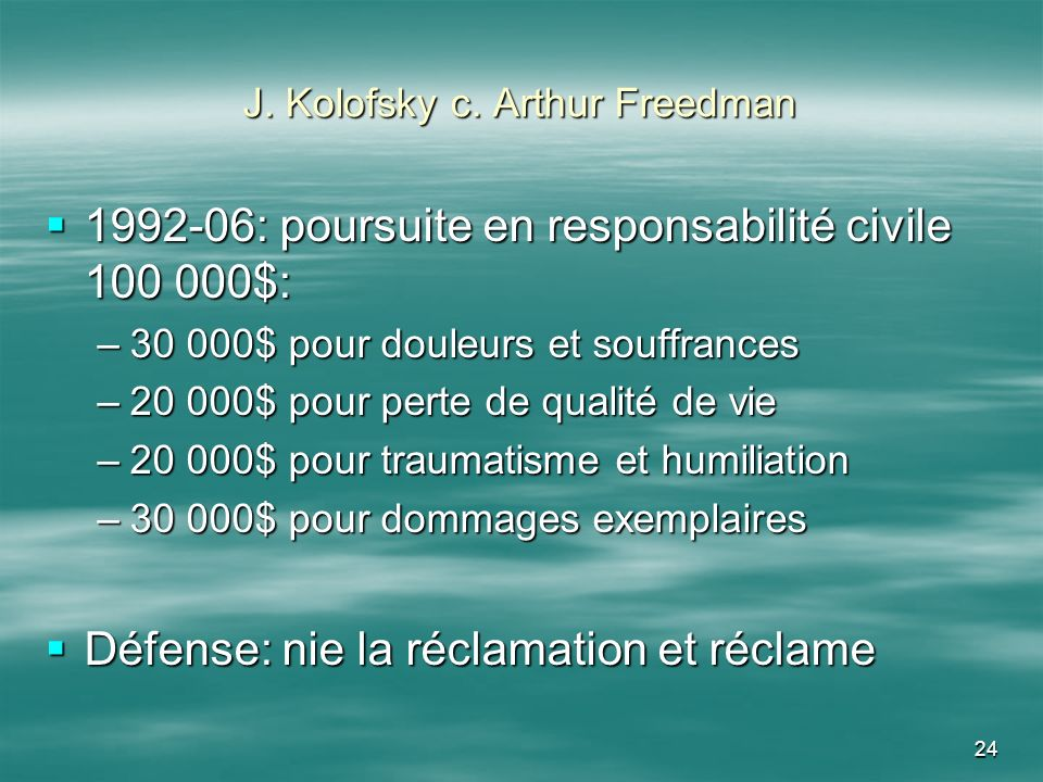 24 J. Kolofsky c. Arthur Freedman 1992-06: poursuite en responsabilité civile 100 000$: 1992-06: poursuite en responsabilité civile 100 000$: –30 000$