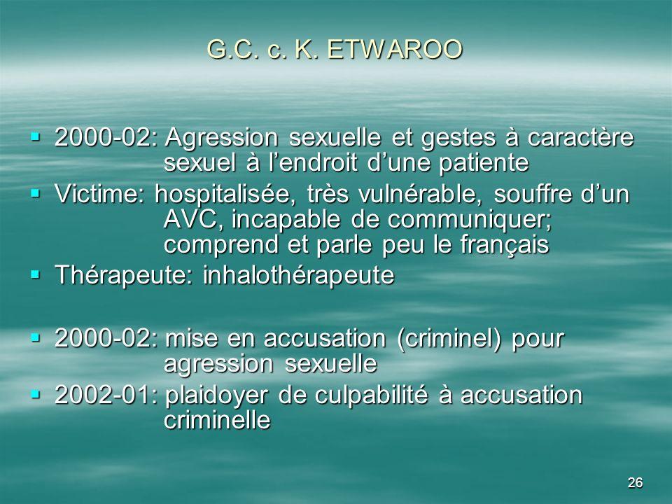 26 G.C. c. K. ETWAROO 2000-02: Agression sexuelle et gestes à caractère sexuel à lendroit dune patiente 2000-02: Agression sexuelle et gestes à caract