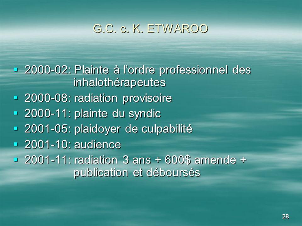 28 G.C. c. K. ETWAROO 2000-02: Plainte à lordre professionnel des inhalothérapeutes 2000-02: Plainte à lordre professionnel des inhalothérapeutes 2000