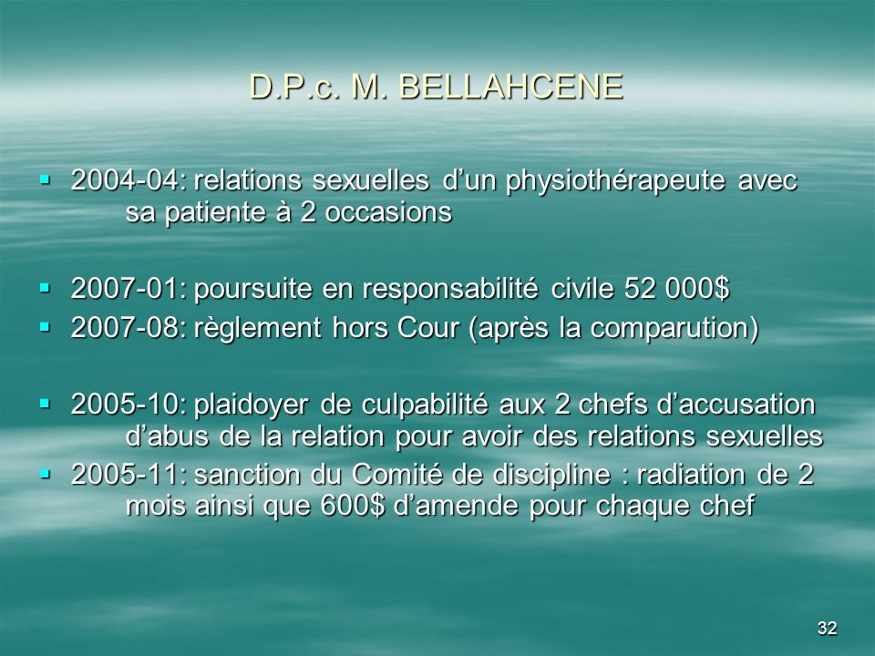 32 D.P.c. M. BELLAHCENE 2004-04: relations sexuelles dun physiothérapeute avec sa patiente à 2 occasions 2004-04: relations sexuelles dun physiothérap
