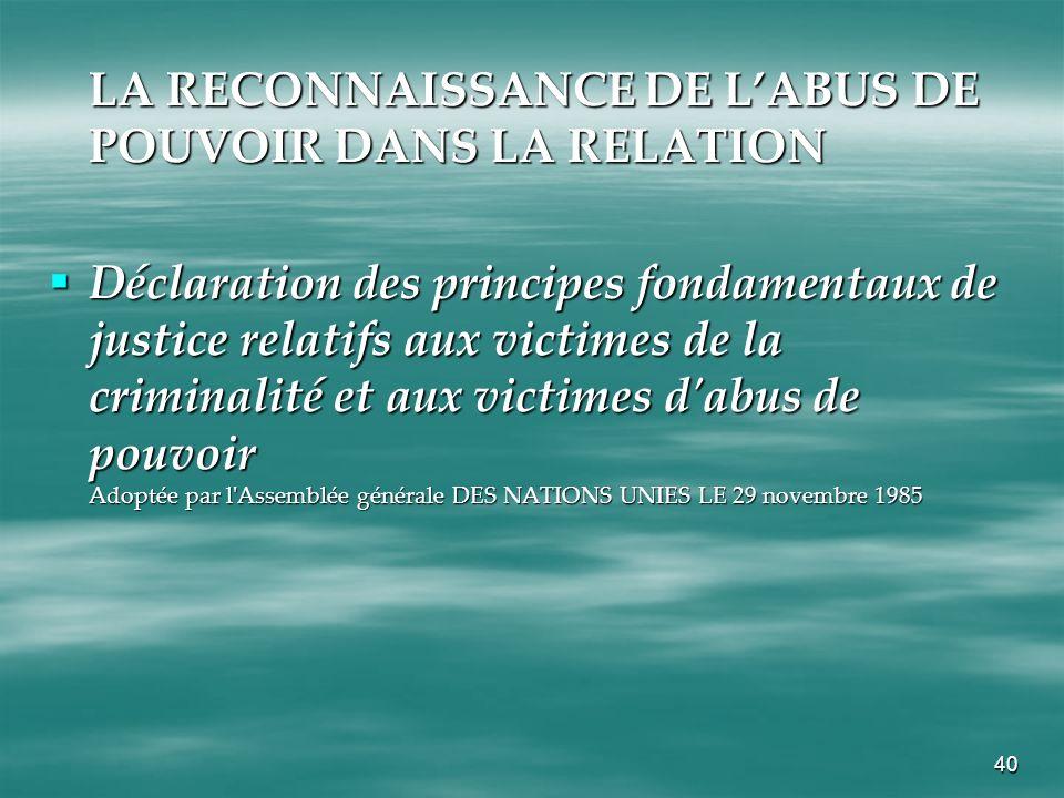 40 LA RECONNAISSANCE DE LABUS DE POUVOIR DANS LA RELATION Déclaration des principes fondamentaux de justice relatifs aux victimes de la criminalité et