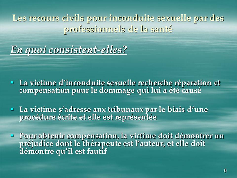 6 Les recours civils pour inconduite sexuelle par des professionnels de la santé En quoi consistent-elles? La victime dinconduite sexuelle recherche r