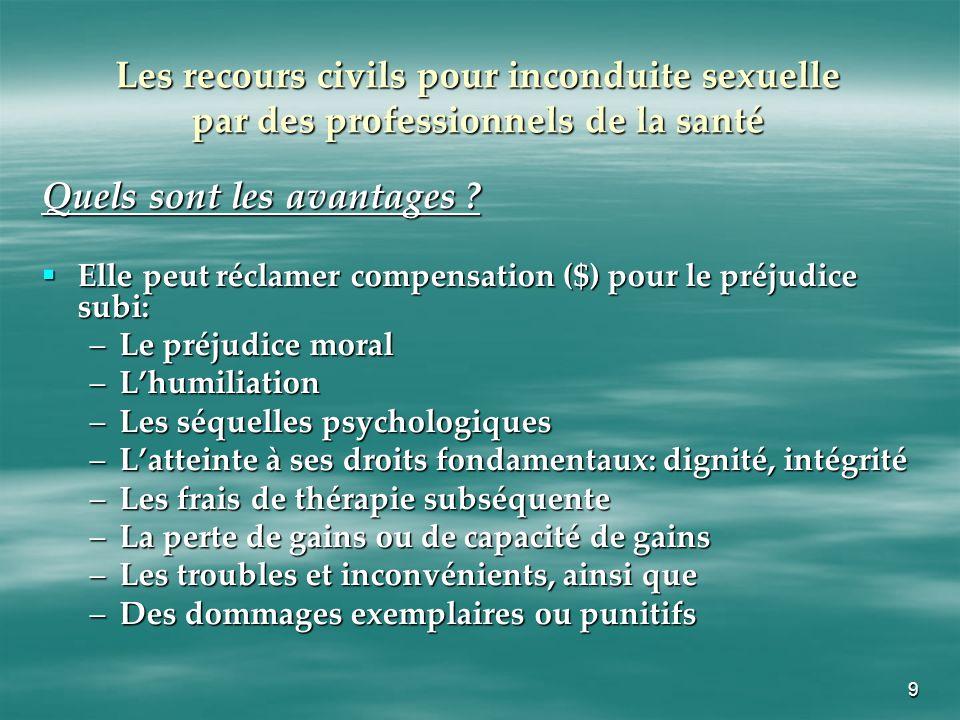 9 Les recours civils pour inconduite sexuelle par des professionnels de la santé Quels sont les avantages ? Elle peut réclamer compensation ($) pour l