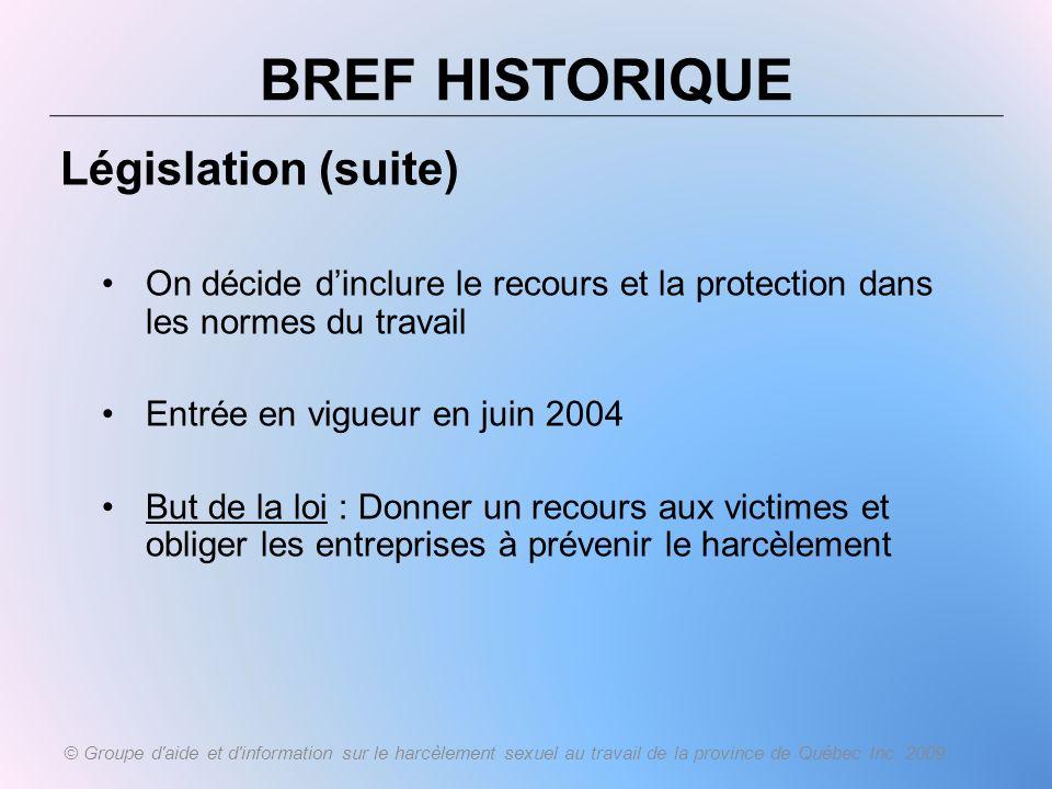 BREF HISTORIQUE Législation (suite) On décide dinclure le recours et la protection dans les normes du travail Entrée en vigueur en juin 2004 But de la