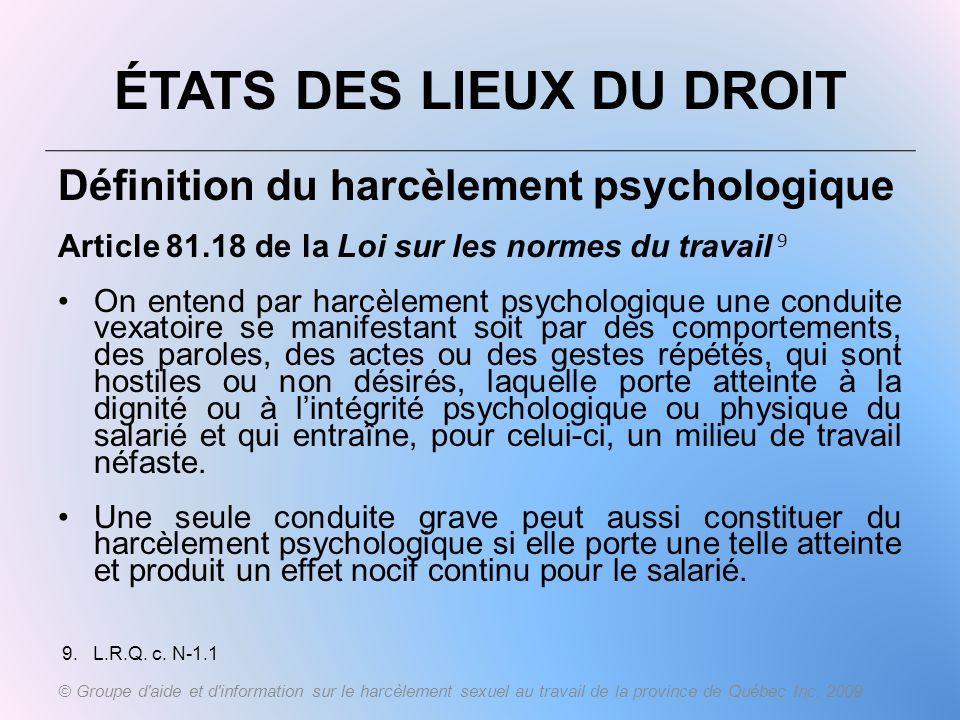 Définition du harcèlement psychologique Article 81.18 de la Loi sur les normes du travail 9 On entend par harcèlement psychologique une conduite vexat