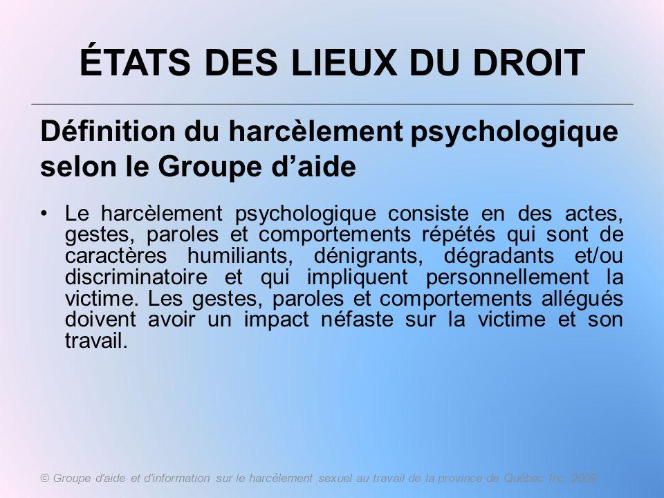 ÉTATS DES LIEUX DU DROIT Définition du harcèlement psychologique selon le Groupe daide Le harcèlement psychologique consiste en des actes, gestes, par