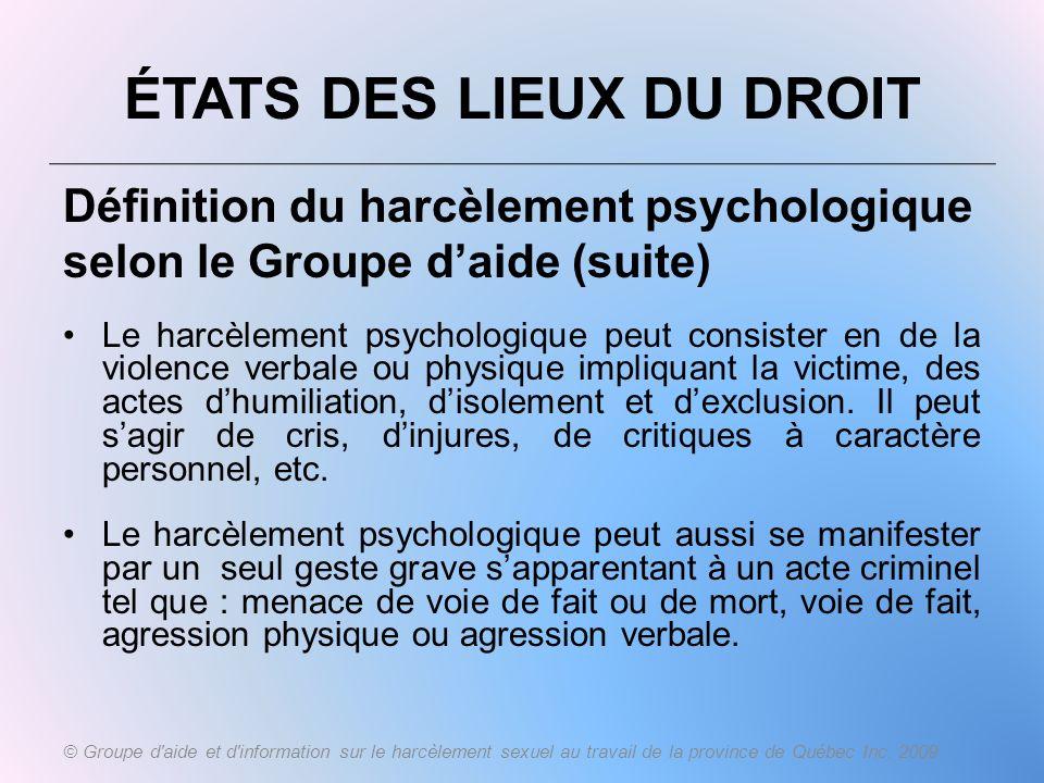 ÉTATS DES LIEUX DU DROIT Définition du harcèlement psychologique selon le Groupe daide (suite) Le harcèlement psychologique peut consister en de la vi