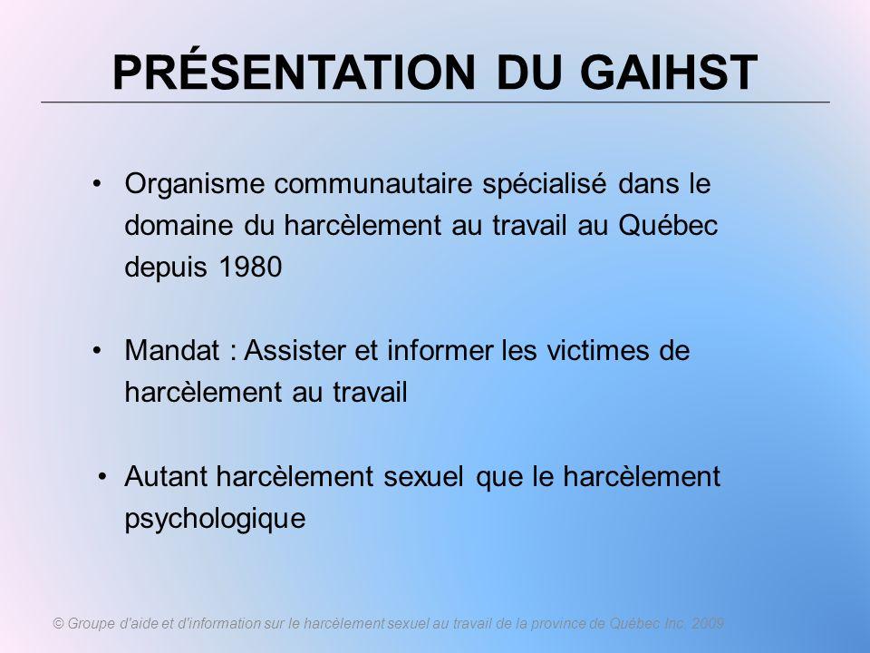 PRÉSENTATION DU GAIHST Organisme communautaire spécialisé dans le domaine du harcèlement au travail au Québec depuis 1980 Mandat : Assister et informe
