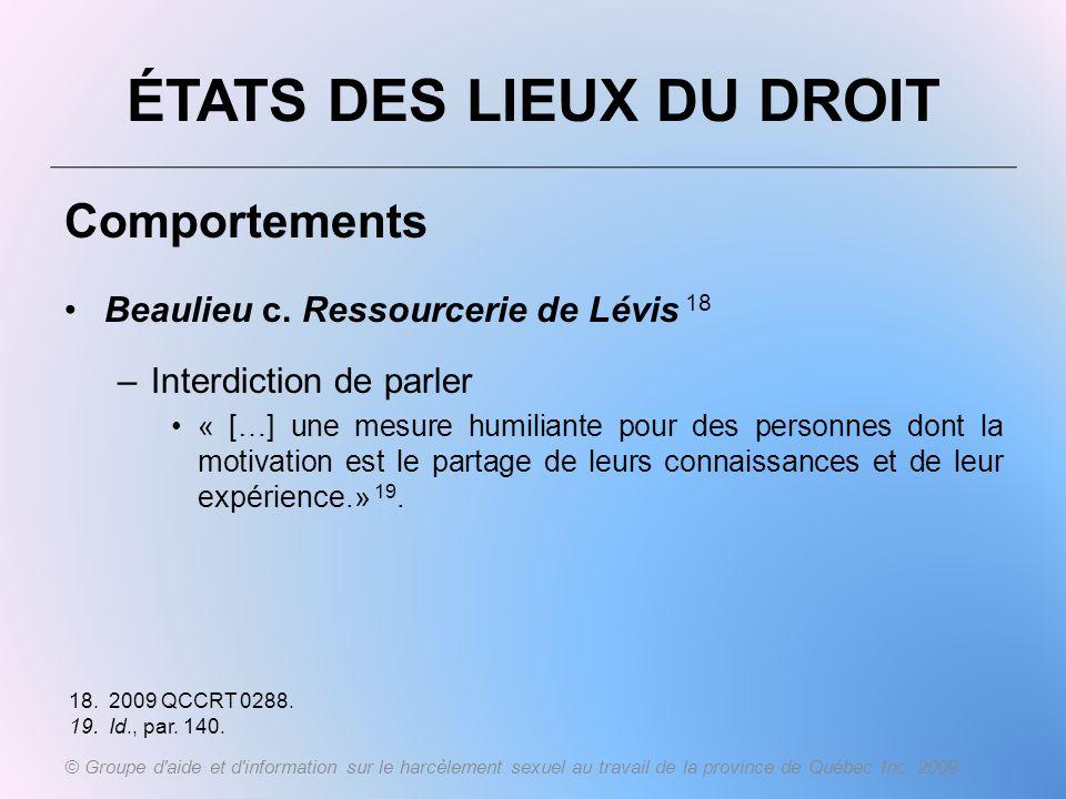 ÉTATS DES LIEUX DU DROIT Comportements Beaulieu c. Ressourcerie de Lévis 18 –Interdiction de parler « […] une mesure humiliante pour des personnes don
