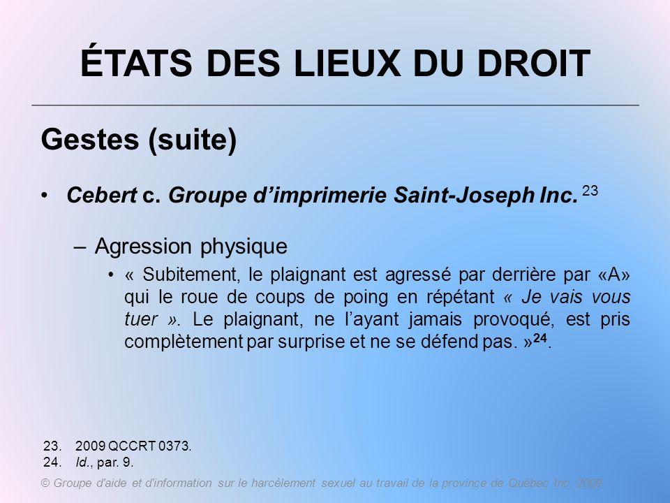 ÉTATS DES LIEUX DU DROIT Gestes (suite) Cebert c. Groupe dimprimerie Saint-Joseph Inc. 23 –Agression physique « Subitement, le plaignant est agressé p