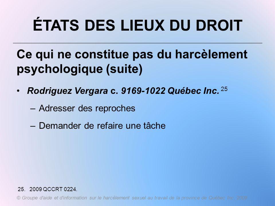 ÉTATS DES LIEUX DU DROIT Ce qui ne constitue pas du harcèlement psychologique (suite) Rodriguez Vergara c. 9169-1022 Québec Inc. 25 –Adresser des repr