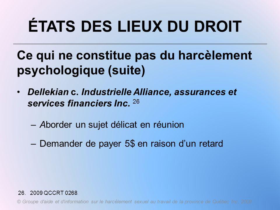 ÉTATS DES LIEUX DU DROIT Ce qui ne constitue pas du harcèlement psychologique (suite) Dellekian c. Industrielle Alliance, assurances et services finan