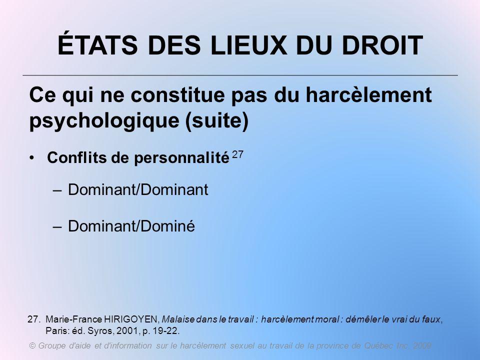 ÉTATS DES LIEUX DU DROIT Ce qui ne constitue pas du harcèlement psychologique (suite) Conflits de personnalité 27 –Dominant/Dominant –Dominant/Dominé