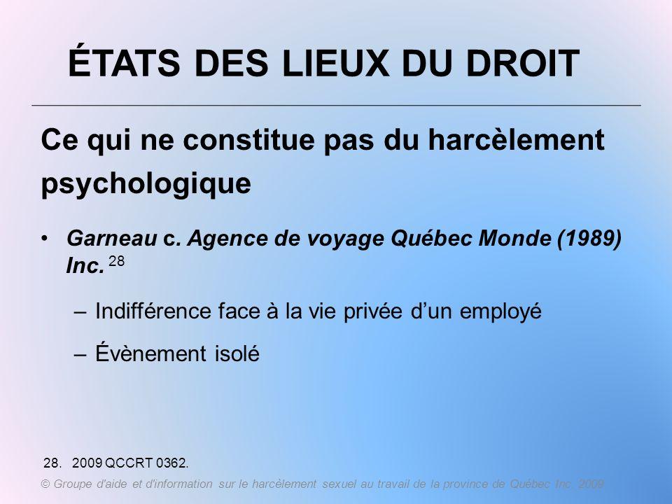 ÉTATS DES LIEUX DU DROIT Ce qui ne constitue pas du harcèlement psychologique Garneau c. Agence de voyage Québec Monde (1989) Inc. 28 –Indifférence fa