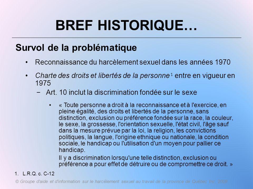 BREF HISTORIQUE… Survol de la problématique Reconnaissance du harcèlement sexuel dans les années 1970 Charte des droits et libertés de la personne 1 e