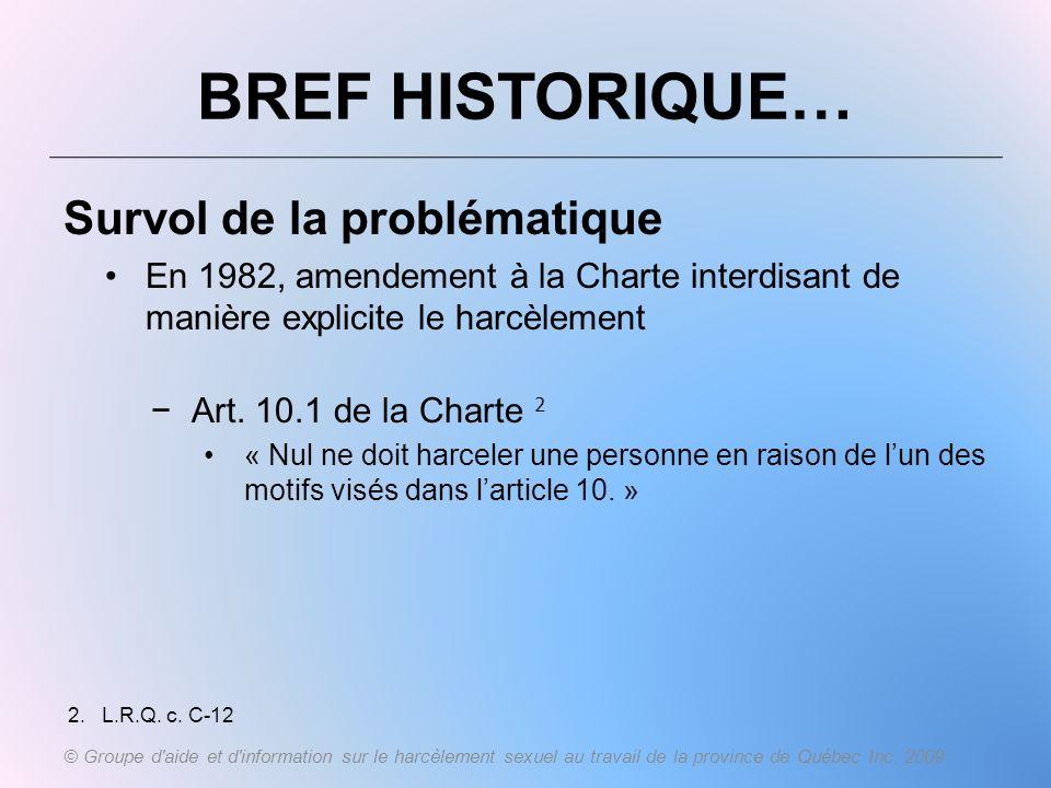 BREF HISTORIQUE… Survol de la problématique En 1982, amendement à la Charte interdisant de manière explicite le harcèlement Art. 10.1 de la Charte 2 «