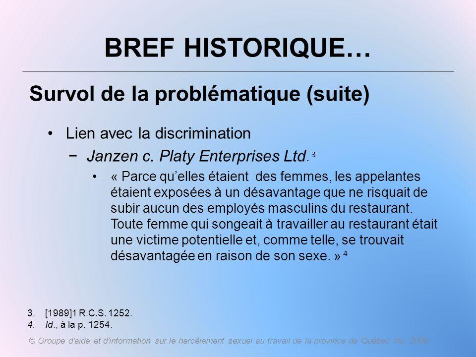 BREF HISTORIQUE… Survol de la problématique (suite) Lien avec la discrimination Janzen c. Platy Enterprises Ltd. 3 « Parce quelles étaient des femmes,