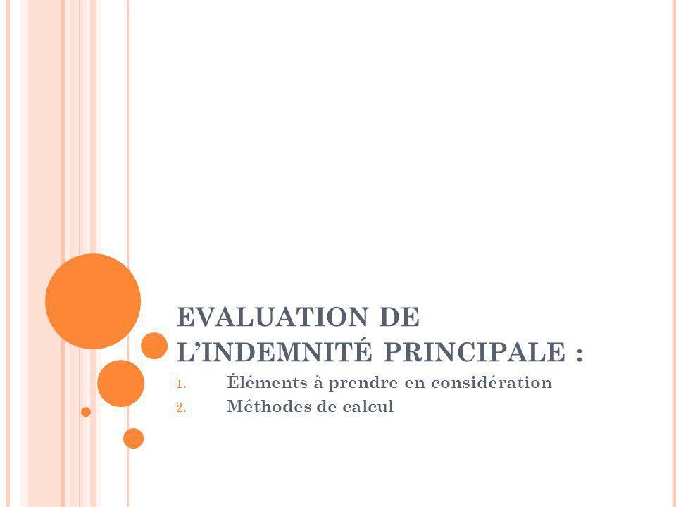 EVALUATION DE LINDEMNITÉ PRINCIPALE : 1. Éléments à prendre en considération 2. Méthodes de calcul