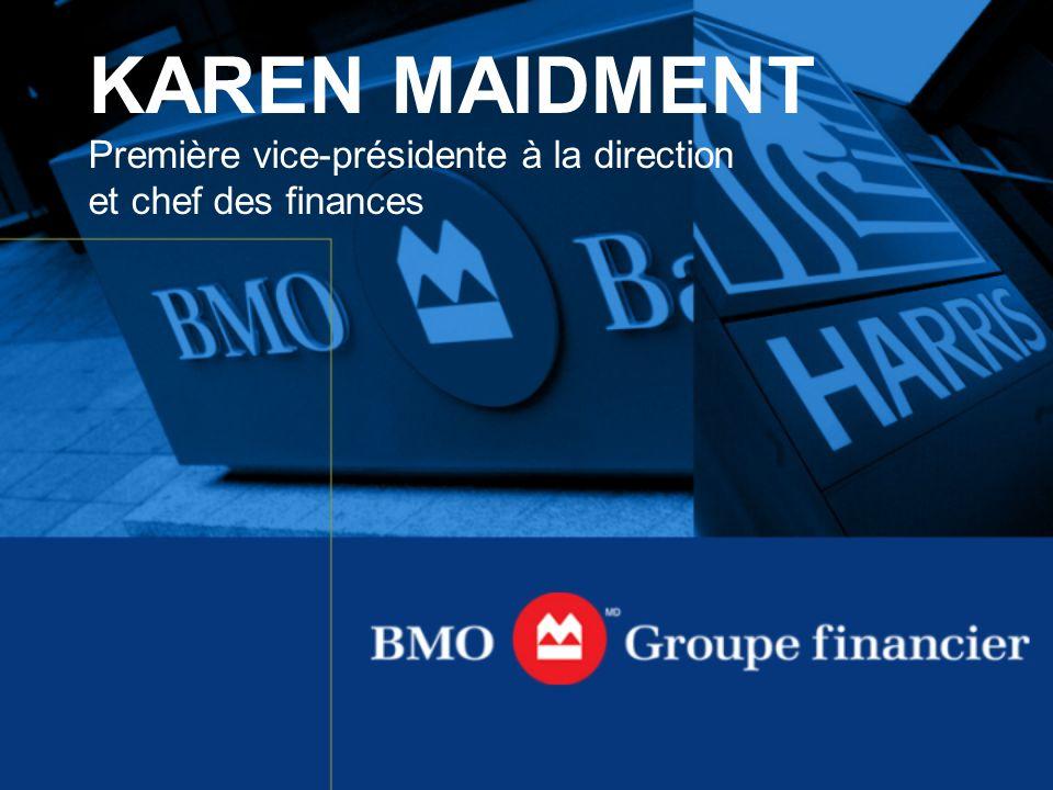 KAREN MAIDMENT Première vice-présidente à la direction et chef des finances