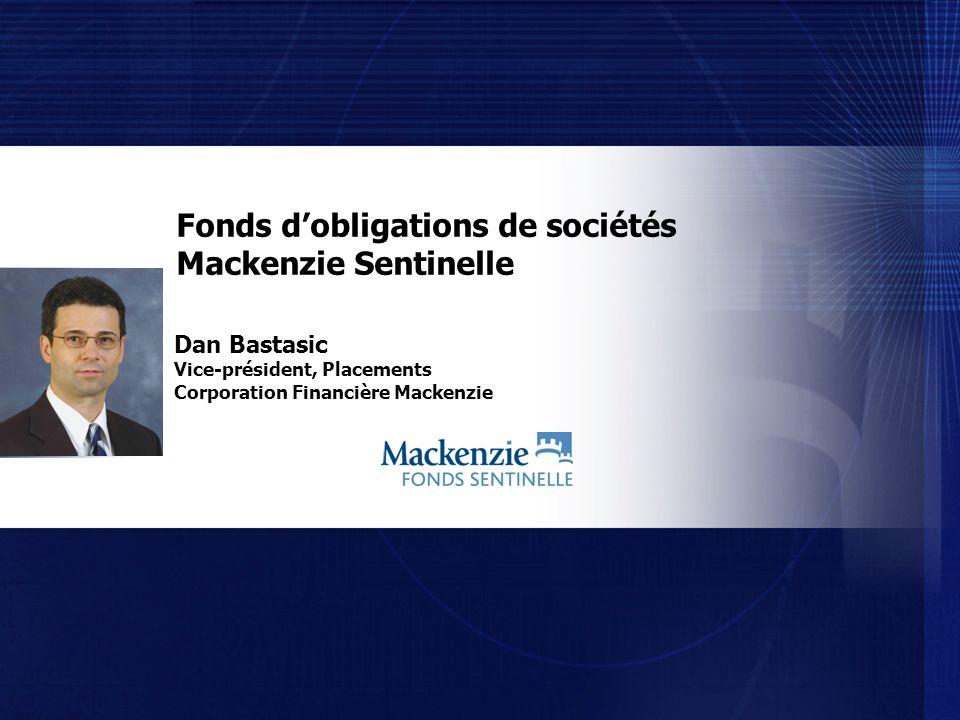 Dan Bastasic Vice-président, Placements Corporation Financière Mackenzie Fonds dobligations de sociétés Mackenzie Sentinelle