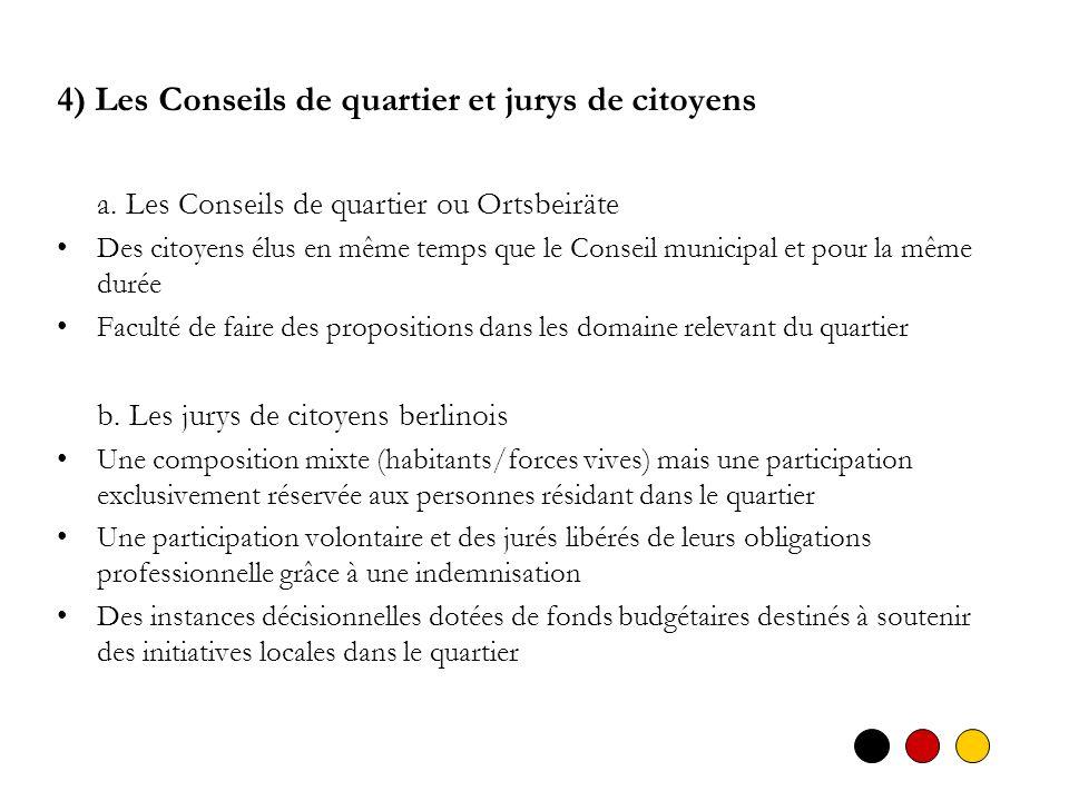 4) Les Conseils de quartier et jurys de citoyens a. Les Conseils de quartier ou Ortsbeiräte Des citoyens élus en même temps que le Conseil municipal e