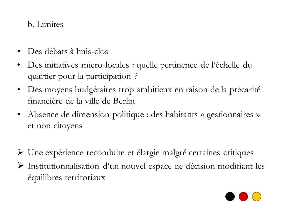 b. Limites Des débats à huis-clos Des initiatives micro-locales : quelle pertinence de léchelle du quartier pour la participation ? Des moyens budgéta