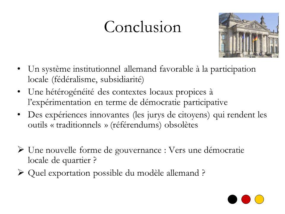 Conclusion Un système institutionnel allemand favorable à la participation locale (fédéralisme, subsidiarité) Une hétérogénéité des contextes locaux p