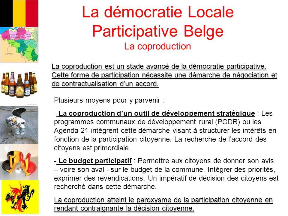 La démocratie Locale Participative Belge La coproduction La coproduction est un stade avancé de la démocratie participative. Cette forme de participat