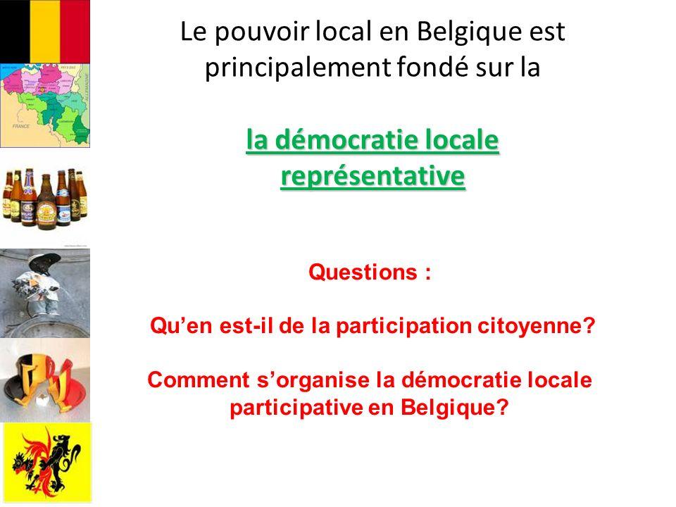 la démocratie locale représentative Le pouvoir local en Belgique est principalement fondé sur la la démocratie locale représentative Questions : Quen