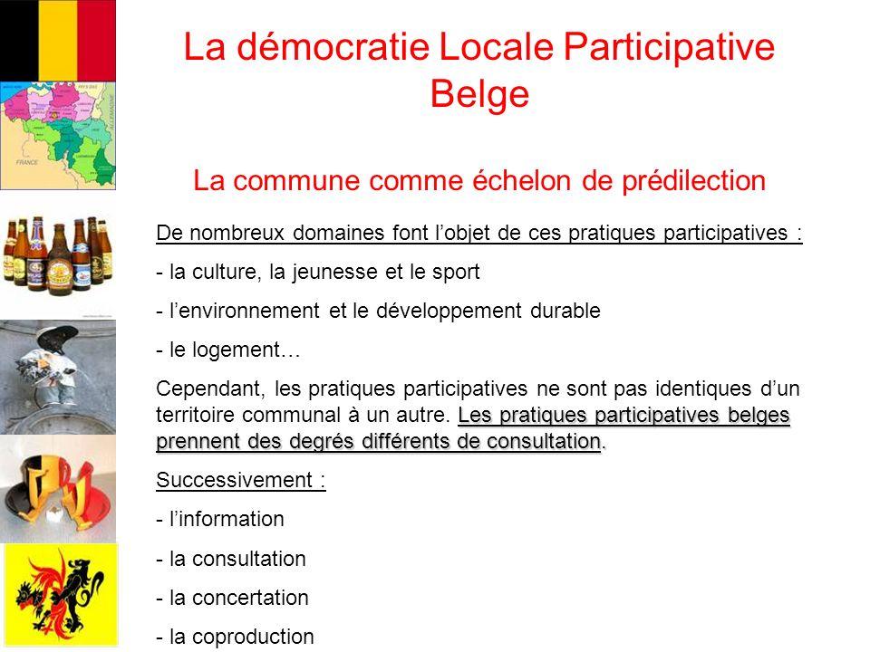La démocratie Locale Participative Belge La commune comme échelon de prédilection De nombreux domaines font lobjet de ces pratiques participatives : -
