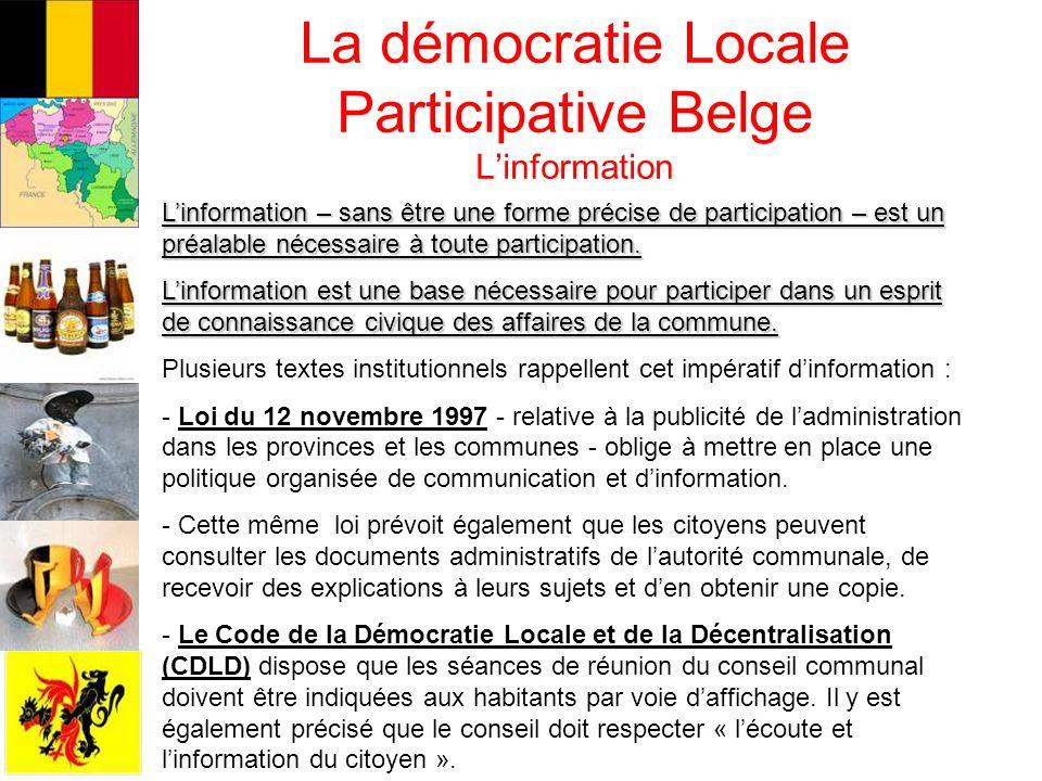 La démocratie Locale Participative Belge La consultation Le principe de la consultation est de consulter la population dune commune sur un sujet précis pour que la commune prenne une décision en adéquation avec les besoins des riverains sans toutefois que cette consultation soit contraignante pour la commune.