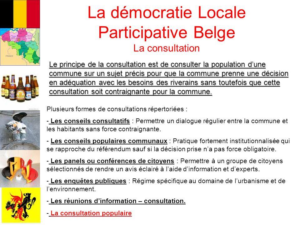 La démocratie Locale Participative Belge La concertation La concertation – contrairement à la consultation – a pour but de rechercher auprès des concitoyens, un consensus.