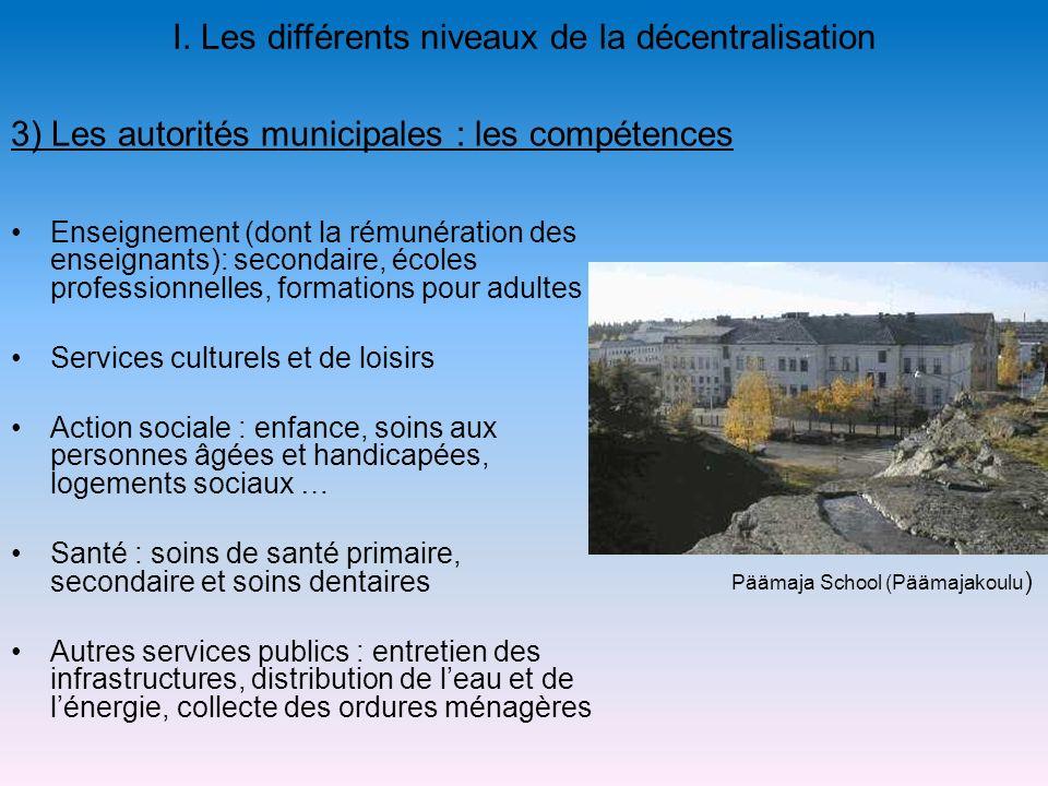 I. Les différents niveaux de la décentralisation Enseignement (dont la rémunération des enseignants): secondaire, écoles professionnelles, formations