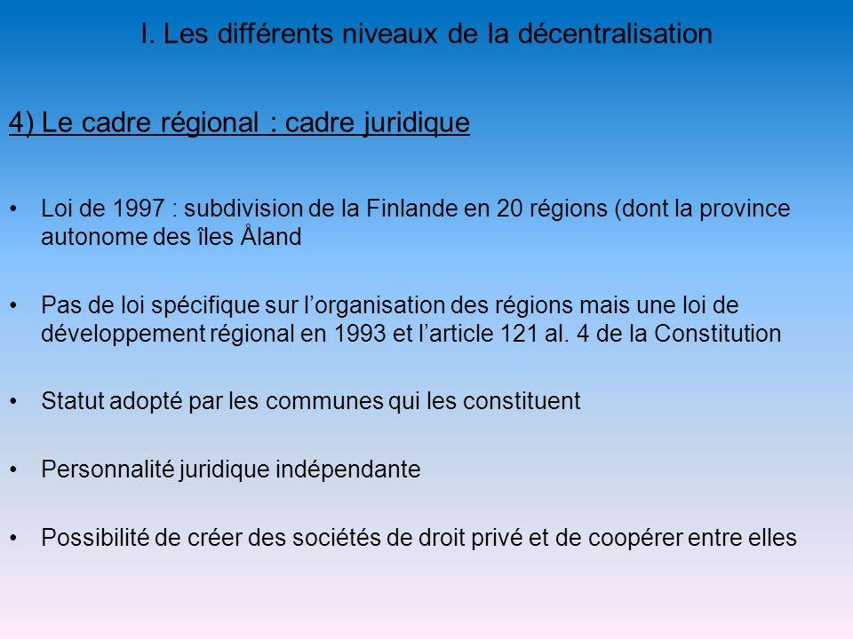 I. Les différents niveaux de la décentralisation Loi de 1997 : subdivision de la Finlande en 20 régions (dont la province autonome des îles Åland Pas