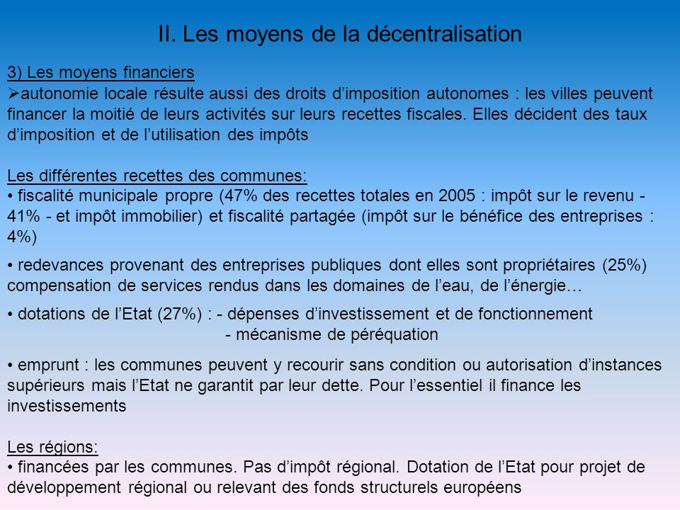 II. Les moyens de la décentralisation 3) Les moyens financiers autonomie locale résulte aussi des droits dimposition autonomes : les villes peuvent fi
