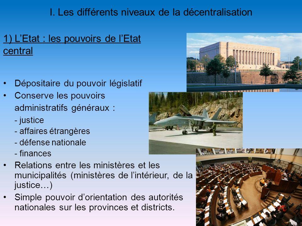 I. Les différents niveaux de la décentralisation Dépositaire du pouvoir législatif Conserve les pouvoirs administratifs généraux : - justice - affaire