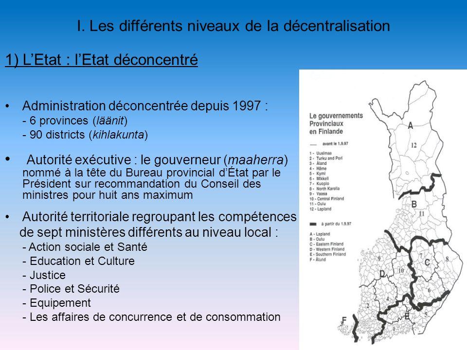 I. Les différents niveaux de la décentralisation Administration déconcentrée depuis 1997 : - 6 provinces (läänit) - 90 districts (kihlakunta) Autorité