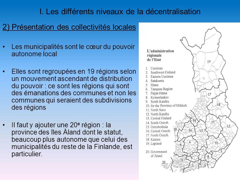 I. Les différents niveaux de la décentralisation Les municipalités sont le cœur du pouvoir autonome local Elles sont regroupées en 19 régions selon un