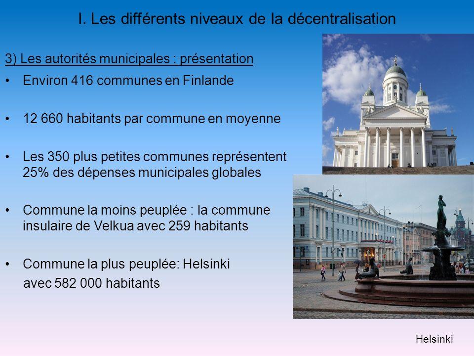 I. Les différents niveaux de la décentralisation Environ 416 communes en Finlande 12 660 habitants par commune en moyenne Les 350 plus petites commune