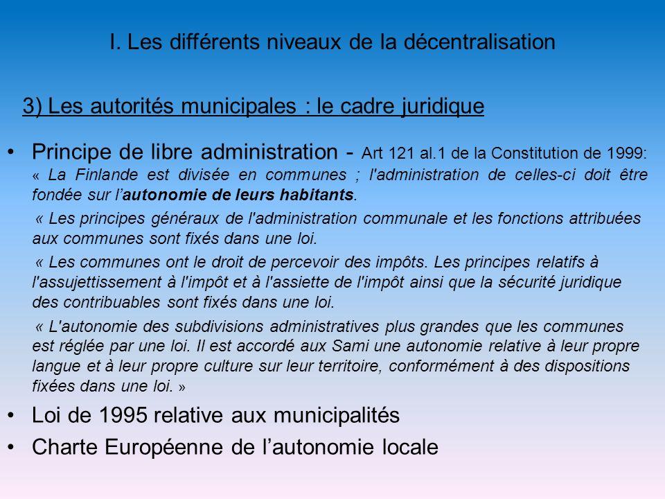 I. Les différents niveaux de la décentralisation Principe de libre administration - Art 121 al.1 de la Constitution de 1999: « La Finlande est divisée