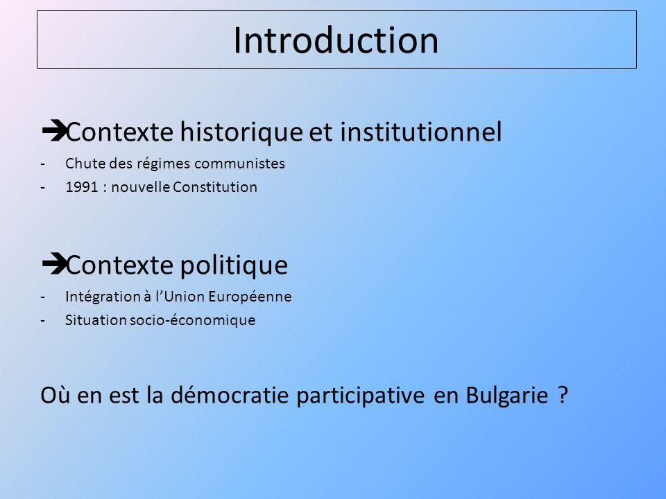 Introduction Contexte historique et institutionnel -C-Chute des régimes communistes -1991 : nouvelle Constitution Contexte politique -I-Intégration à lUnion Européenne -S-Situation socio-économique Où en est la démocratie participative en Bulgarie