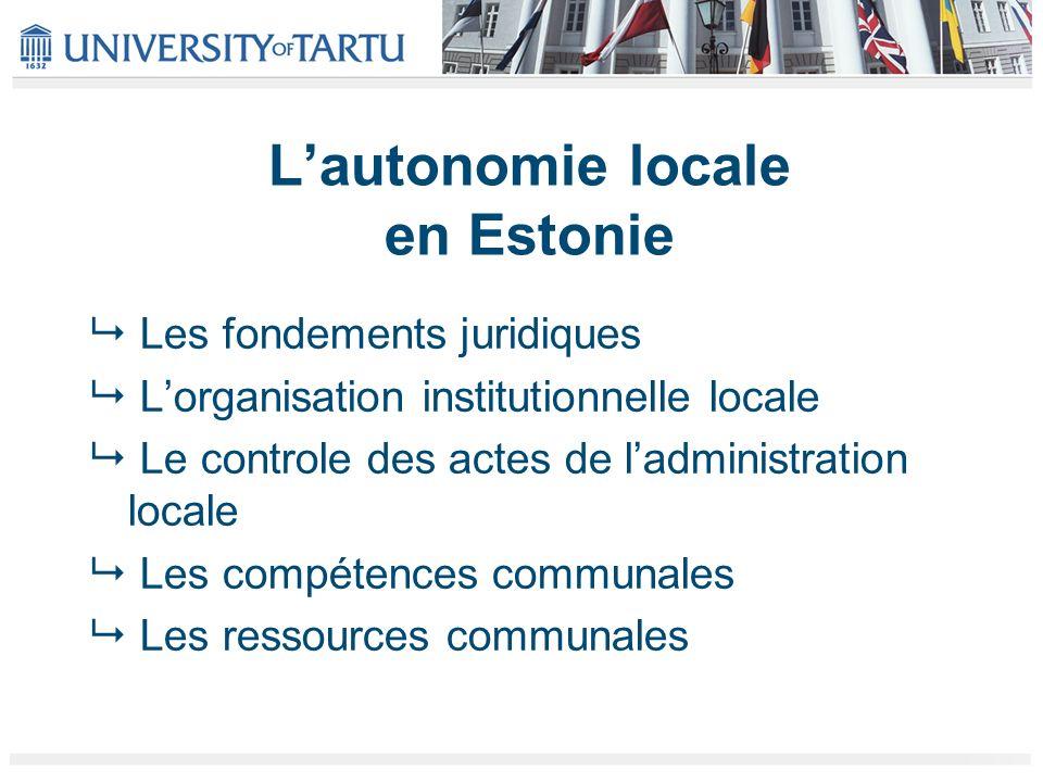 Lautonomie locale en Estonie Les fondements juridiques Lorganisation institutionnelle locale Le controle des actes de ladministration locale Les compé