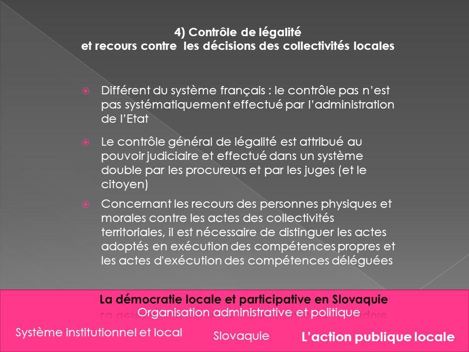 Slovaquie Organisation administrative et politique 4) Contrôle de légalité et recours contre les décisions des collectivités locales Différent du syst