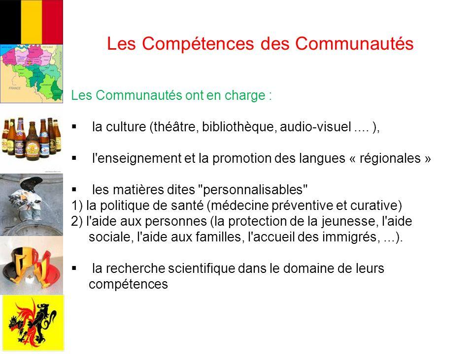 Les Compétences des Communautés Les Communautés ont en charge : la culture (théâtre, bibliothèque, audio-visuel....